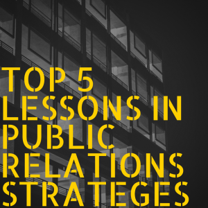 Top 5 Lessons in PR Strategies